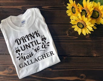 Dink Until You're a Gallagher | Shameless Shirt |  Custom T Shirt | Create Your Own T Shirt | Custom Sayings | Graphic Tees | T Shirts |