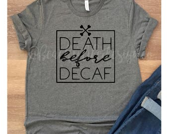 death before decaf| coffee lover shirt| coffee addict shirt| coffee shirt| coffee junkie shirt| coffee lover| coffee snob| coffee addict|