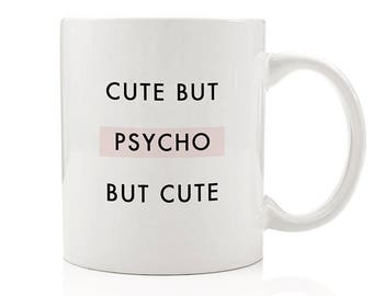 Cute But Psycho But Cute Mug, Funny Coffee Mug for Her, Psycho Coffee Mug, Friend Gift, Daughter Gift, Best Friend Gift, Sarcastic Mug