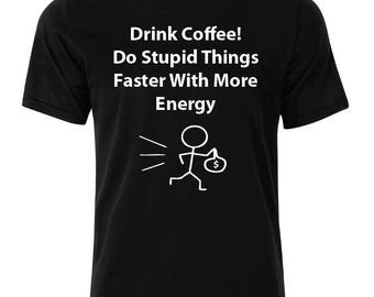 Drink Coffee T-Shirt - available in many sizes and colors