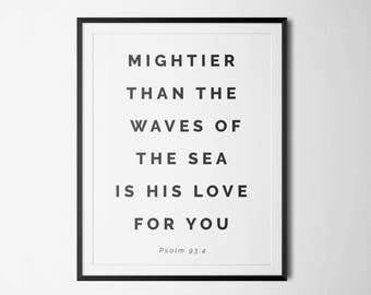 Wall art printable, Mightier than the waves of the sea is his love for you wall art Psalm 93:4 - poster Bible verse printable, Scripture