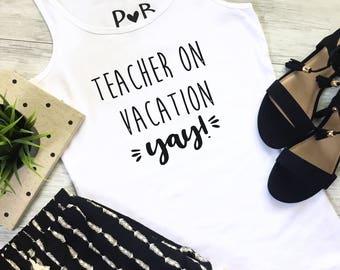 Teacher On Vacation Women's Fashion Tank OR Tee, Teacher Life