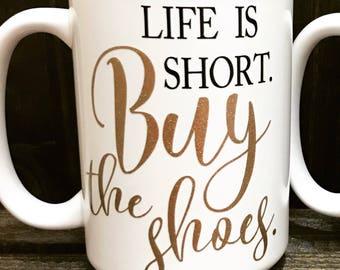 Life is Short Buy The Shoes Coffee Tea Mug