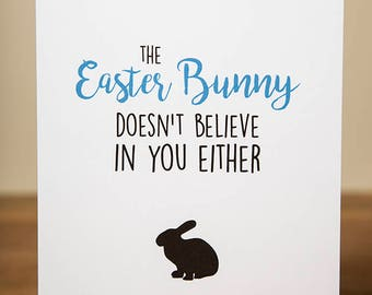 Greeting Card - Easter, Funny, The Easter Bunny Doesn't Believe In You Either