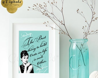 Audrey Hepburn Printable Quote, wall art, breakfast at Tiffany's bridal shower, the best thing to hold onto life is each other, 5x7