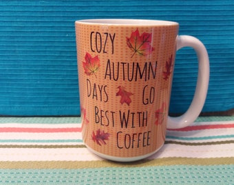 Cozy Autumn Days Go Best With Coffee - Classic Ceramic White Coffee Mug 11oz or 15oz - Free Shipping!