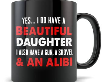 Daddy's Girl Mug - Yes I Have a Beautiful Daughter - Funny Gift Coffee Cup for Dad