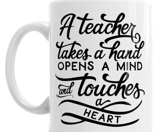 A Teacher Takes A Hand Opens A Mind And Touches A Heart School Mug
