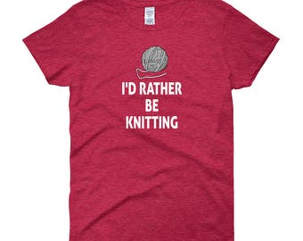 I'd Rather Be Knitting Women's Short Sleeve T-shirt