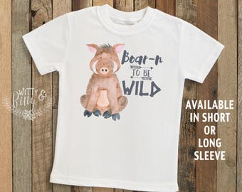 Boar-n To Be Wild Kids Shirt, Woodland Animal Shirt, Cheeky Kids Shirt, Cute Kids Shirt, Boho Kids Shirt, Funny Kids Shirt - T175B