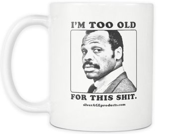 40th Birthday Mug, Lethal Weapon, Turning 40 Gift, 51st Birthday, Roger Murtaugh, Too Old For This, 65th Birthday Gift, Dad Bday Gift