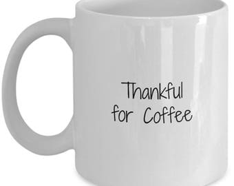 thankful for coffee, thankful, thankfulness, be thankful, gifts under 20, coffee mug, ceramic coffee mug, coffee lover gift