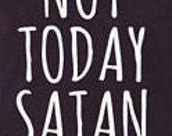 Not today satan tshirt