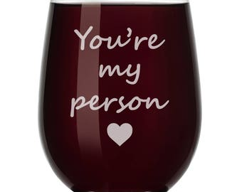 You're My Person Wine Glass Stemless or Stemmed