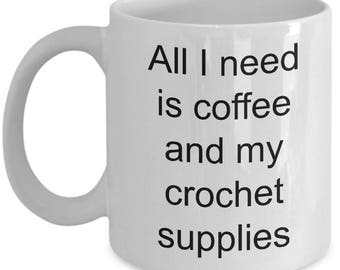 Crocheter mug, Crochet coffee mug, All I need is coffee and my crochet supplies