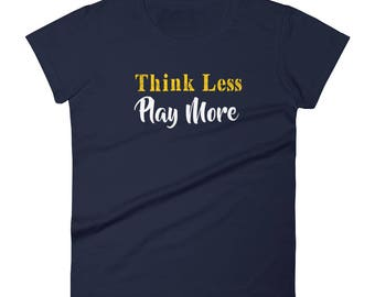 Think_Less_Play_More Tshirt Women's short sleeve t-shirt