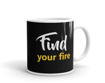 Find Your Fire Mug, positivity and positive thinking mug, perfect christmas gift