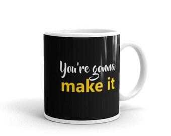 You're gonna make it Mug, you are a winner, you are strong mug, supportive mug, positivity and positive thinking mug