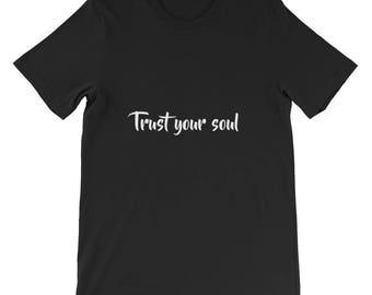 Trust your soul Short-Sleeve Unisex T-Shirt