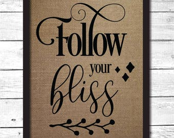 follow your bliss sign, follow your bliss wall art, inspirational wall art, inspirational quotes, inspirational signs, burlap print, I13
