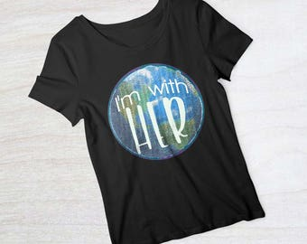 Earth Day shirt | I'm with her |  Earth Day t-shirt | Earth Day tee | Women's tee | Recycling tee | Science shirt | Teacher gift