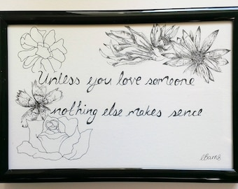 Unless you love someone nothing else makes sense- Typography and Illustration- Quote