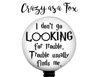 I don't go looking for trouble Retractable Badge Holder,  Badge Reel, Lanyard, Stethoscope ID Tag, Nurse, RN, Student, Harry Potter inspired