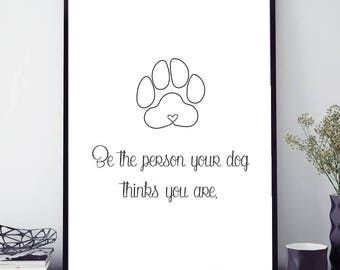 Be the Person Your Dog Thinks You Are - Print Decor