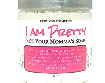 I Am Pretty Not Your Mommas Soap