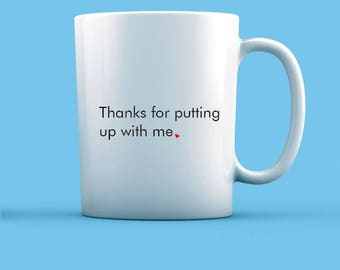 Thanks For Putting Up With Me Mug