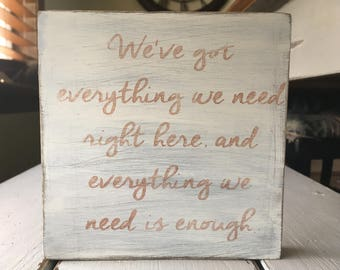 We've got everything we need  wood sign