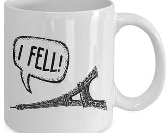 I Fell Funny Eiffel Tower Paris Coffee Mug