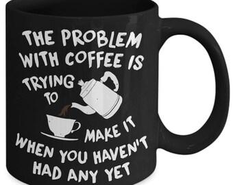The Problem With Coffee Funny Lazy Brew Coffee Mug