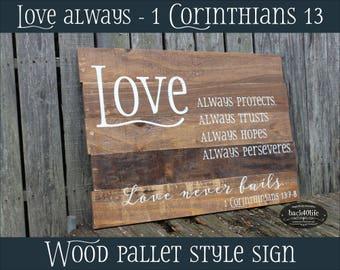 SALE!!! Love Always 1st Corinthians 13 (W-103) - Vintage pallet style wood sign