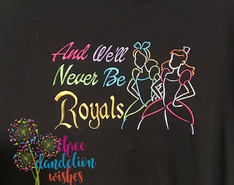 And We'll Never Be Royals Embroidered T-Shirt, Shirt, Tshirt, Cindy, Inspired, Stepsister, Step Sister, Stepsisters, Step Sisters, Adult