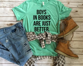 Boys In Books are Better - Book Lover Tees