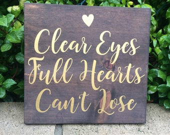 Clear Eyes, Full Hearts, Can't Lose  - Wood Sign