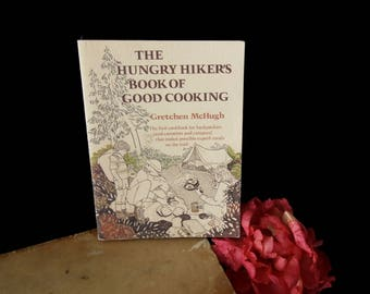 The Hungry Hiker's Book of Good Cooking Cookbook Vintage - Outdoor Backpacker, Canoeist, Camper Recipe Book -