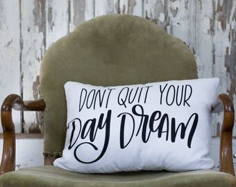 Don't Quit Your Daydream Pillow - Pillow - Hand lettered Pillow - Pillow with Sayings - Gift - Throw Pillow - Quote Pillow