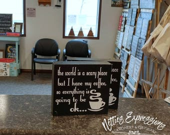 The world is a scary place but I have my coffee, Rustic Wood Sign, Wood Sign, Coffee Sign, Coffee Decor, Wooden Sign, Chunky Wood Sign