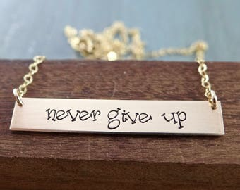 Never Give Up Gold Bar Necklace. Hand Stamped Inspirational Bar Necklace Encouraging Gift Layering Jewelry. Your Choice Gold, Rose, Silver