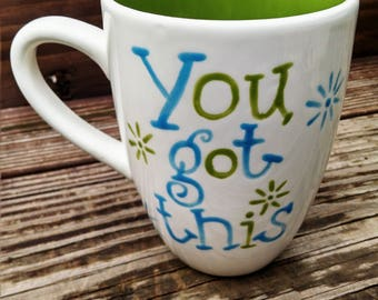 You Got this! Fun hand painted Mug!
