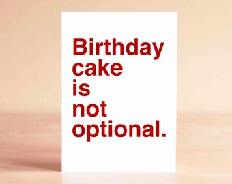 Funny Birthday Card - Funny 30th Birthday Card - Funny 40th Birthday Card - Birthday cake is not optional.