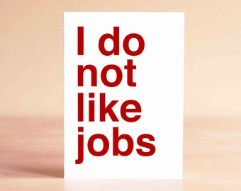 Funny Graduation Card - Funny Retirement Card - New Job Card - I do not like jobs