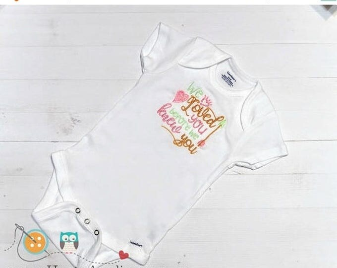 ON SALE NOW We loved you before we knew you baby body suit- embroidered onesie  for baby girl- pink, mint and gold thread on white body suit