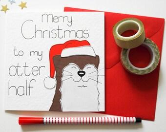 Merry Christmas to my Otter Half Christmas card, Otter Pun Christmas card,  Funny Christmas Card for Boyfriend, Girlfriend, Husband or Wife
