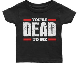 You're Dead To Me Infant Tee