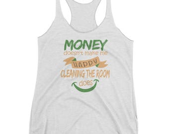 Money Doesn't Make Me Happy Cleaning the Room Does Tank top
