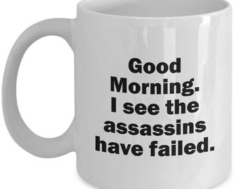 I See the Assassins Have Failed Funny Mug Gift Sarcastic Joke Gag Coffee Cup