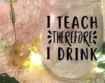 I Teach Therefore I Drink // Teachers 15 oz Stemless Wine Glass